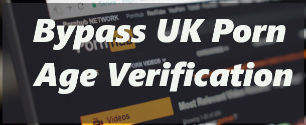How To Avoid The UK Porn Age Verification