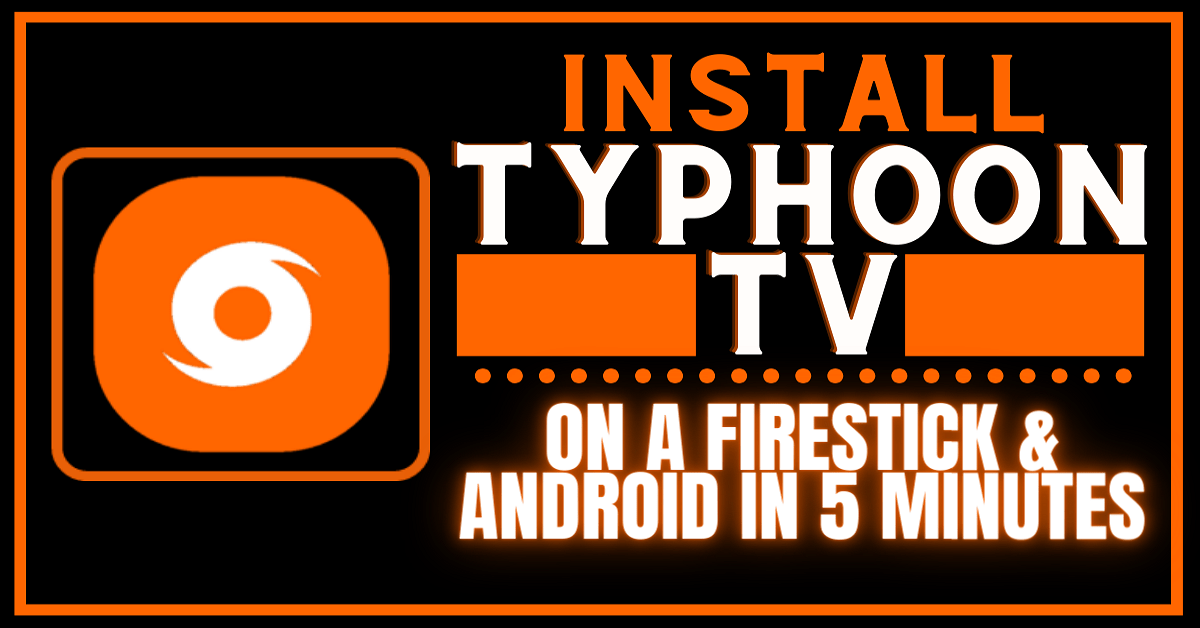 Install Typhoon TV on Firestick & Android in 5 Minutes – 2020