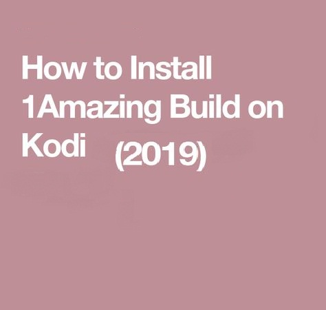 Install 1Amazing Kodi Build in 5 Minutes [2019]