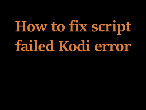 How To Fix Script Failed Kodi Error – 2019 Update