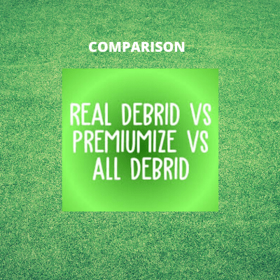 Comparative Article Real Debrid All Debrid Premiumize