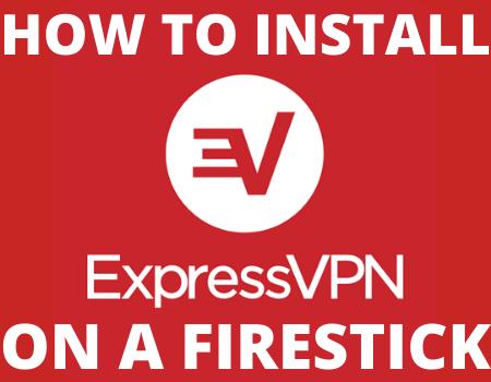 How To Install ExpressVPN On A Firestick
