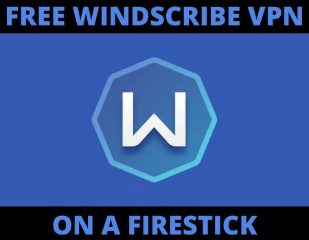 Install Windscribe Free VPN on a Firestick