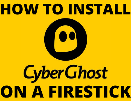 How To Install CyberGhost VPN On A Firestick