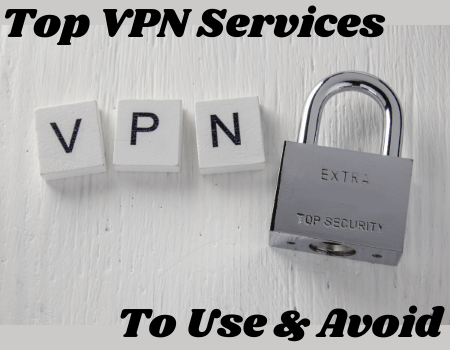 Top VPN Services To Use and Avoid – 2021 Review
