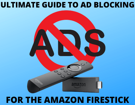 Ad Blocking on Firestick – Ultimate Guide 2021