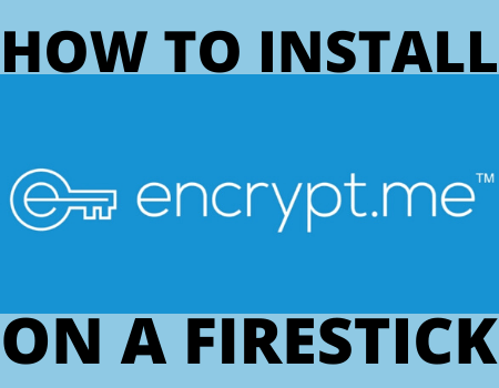 How to Install Encrypt.me VPN on a Firestick
