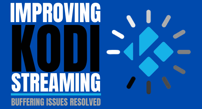 Improving Kodi Streaming – Buffering Issues Resolved