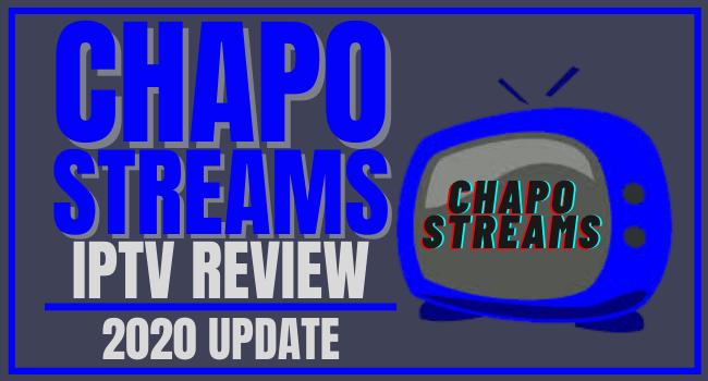 CHAPO STREAMS IPTV Review – 2020