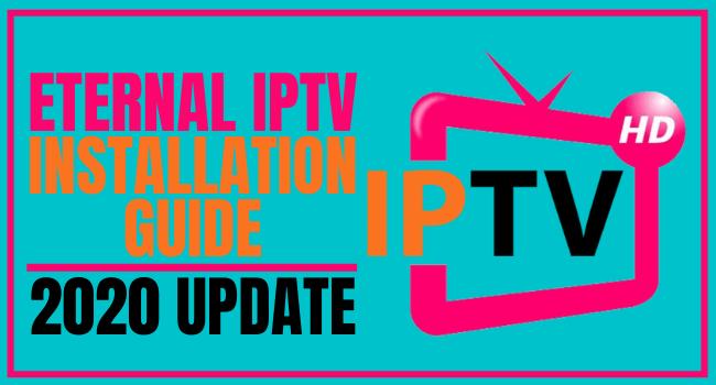 Eternal IPTV Installation Guide – 2020 Update