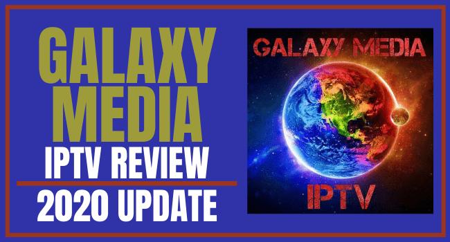 GALAXY MEDIA IPTV Review – 2020 Update