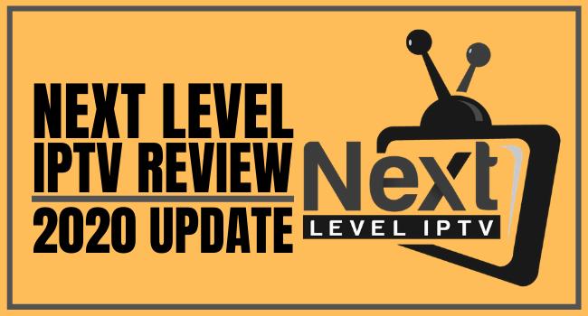 NEXT LEVEL IPTV Review – 2020 Update