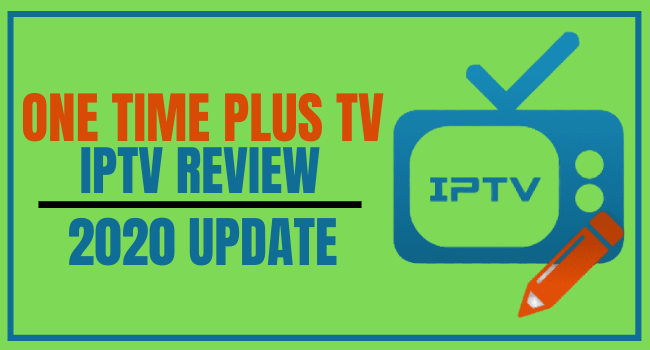 One Time Plus TV IPTV Review – 2020 Update