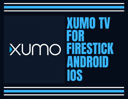 Xumo TV for Firestick/Android/IOS