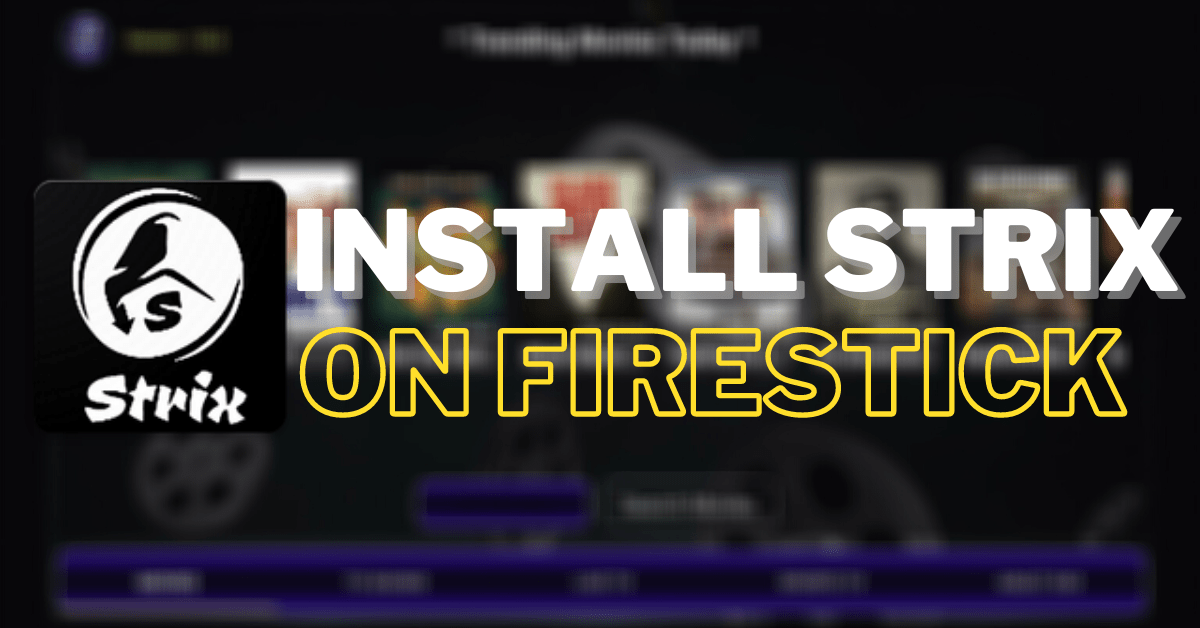 How To Install Strix on Firestick and Android- 2021 Update