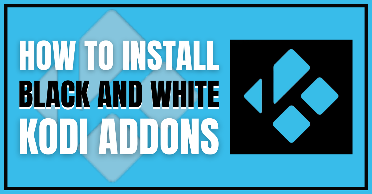 How to Install Black And White (Forked 4DB) Kodi Addon