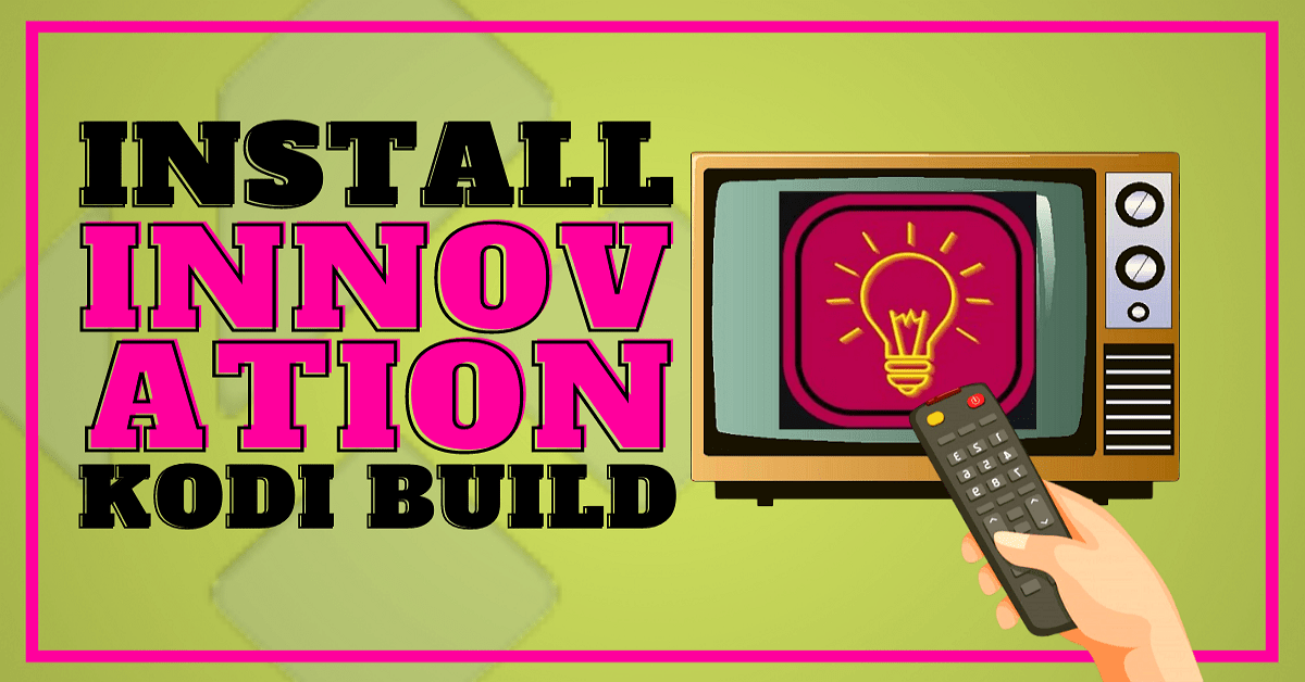 Install Innovation Kodi Build – 2021 Edition Guide