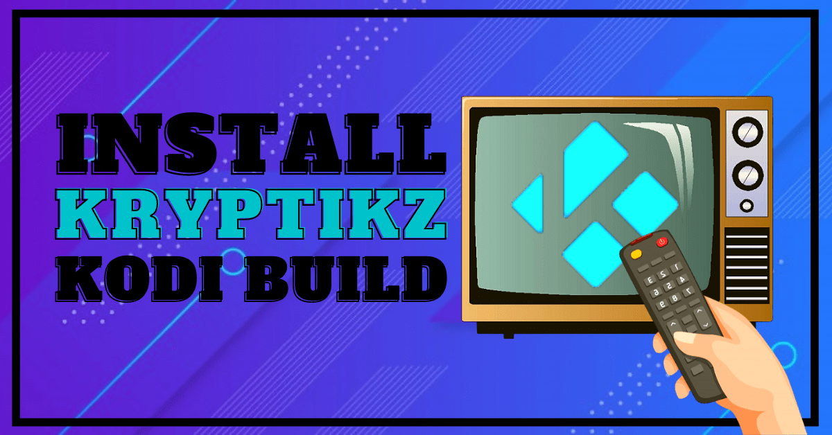 Install Kryptikz Kodi Build – 2021 Guide
