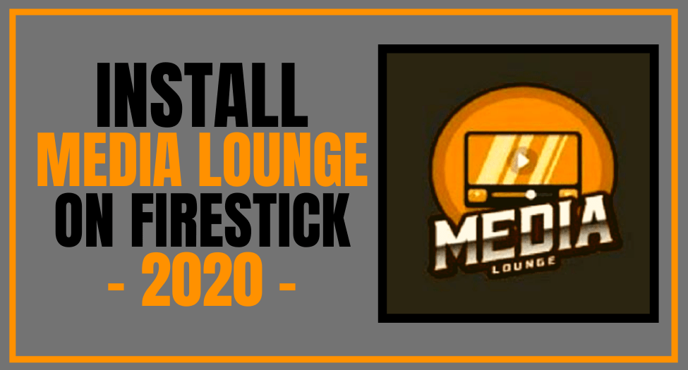 How To Install Media Lounge on Firestick – 2021 Update
