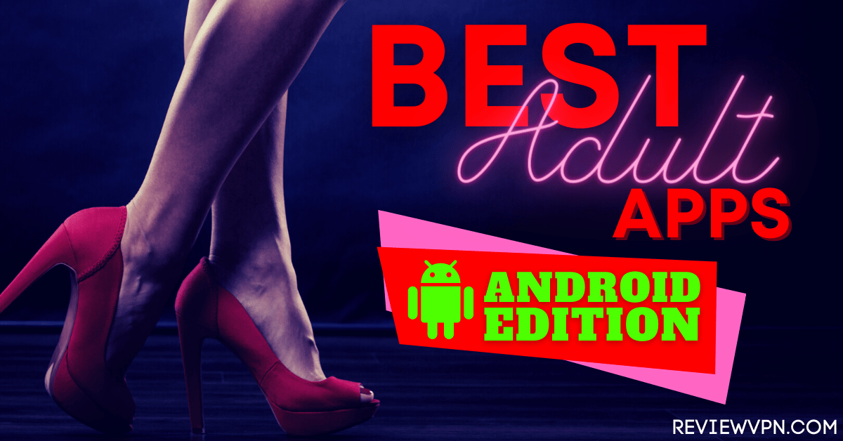 Best XXX Adult Porn Apps for Android –  Fast and Easy Guide