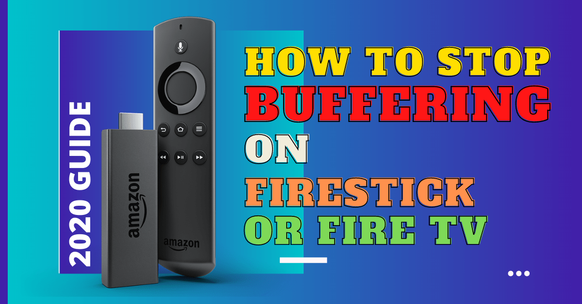 How To Stop Buffering on Firestick or Fire TV – 2020 Guide