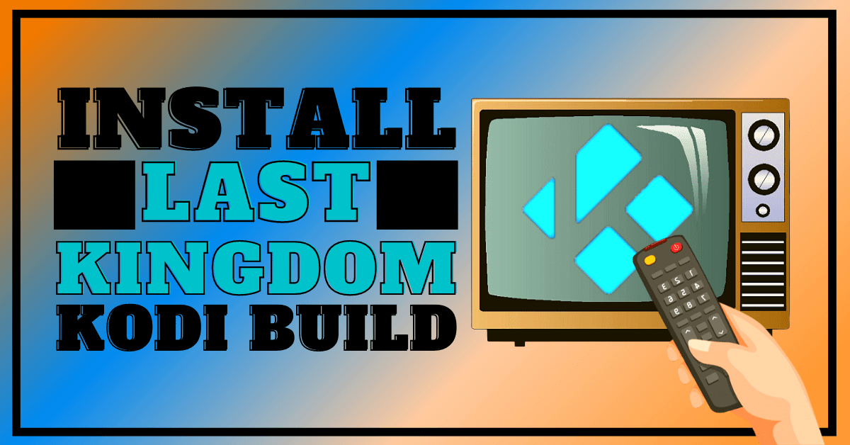 Install Last Kingdom Build Edition 2021