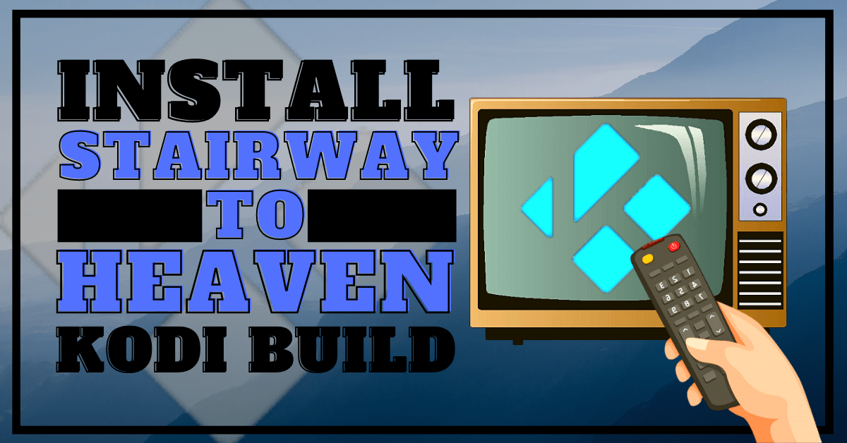 Install Stairway to Heaven Kodi Build 2020 Latest Edition