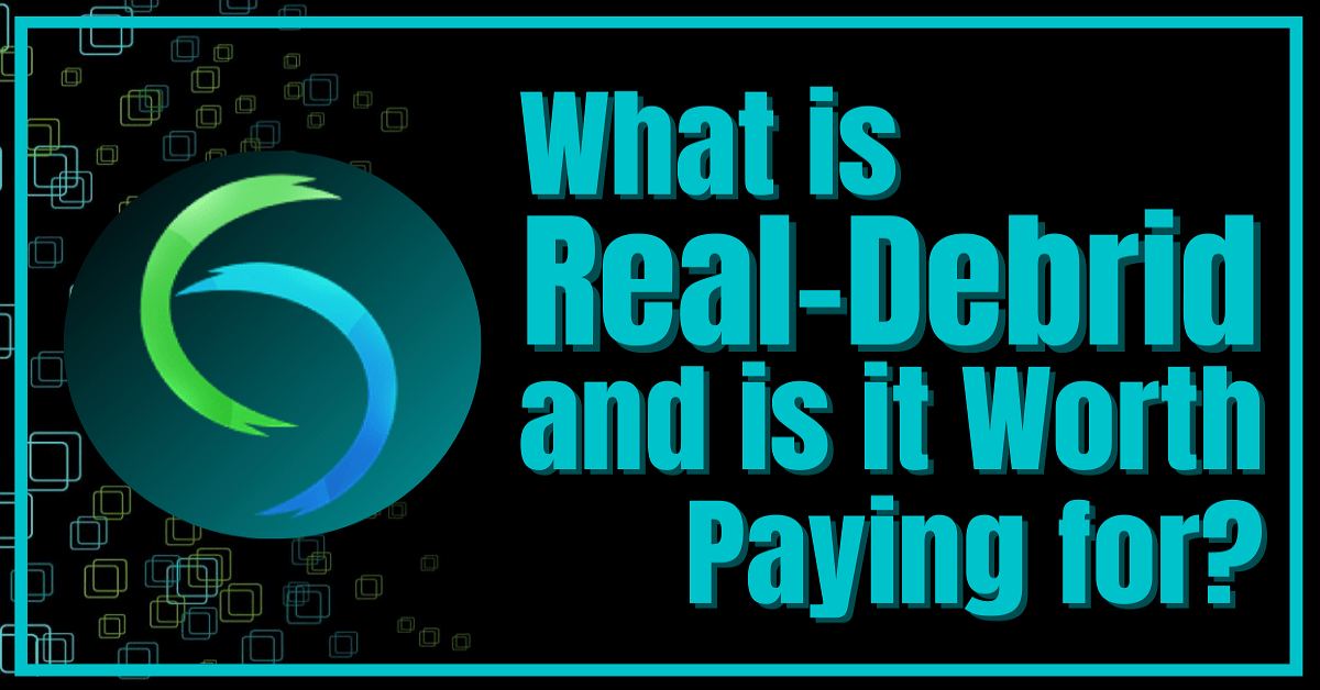 What is Real-Debrid and is it Worth Paying For?