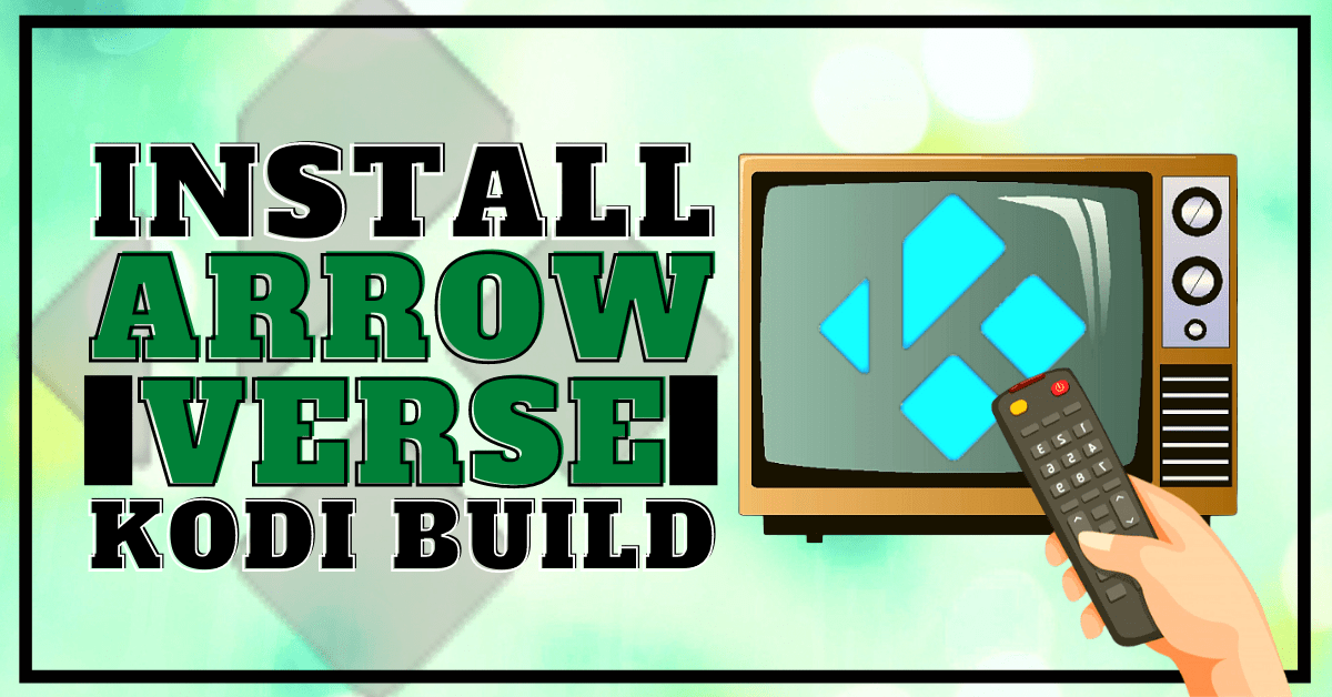 Install Arrowverse Build 2020 Latest Edition