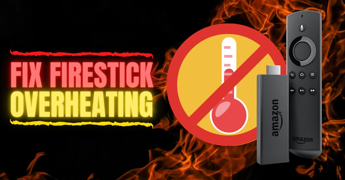 Fix Firestick Overheating – 2021 Guide