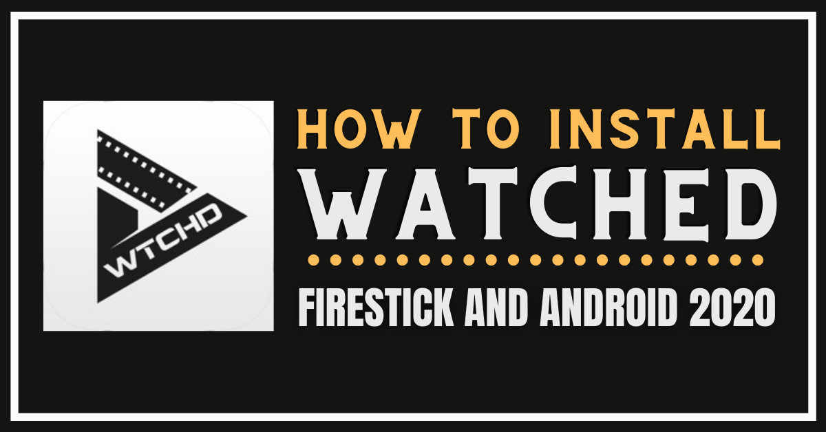 How to Install Watched App – Firestick and Android 2020