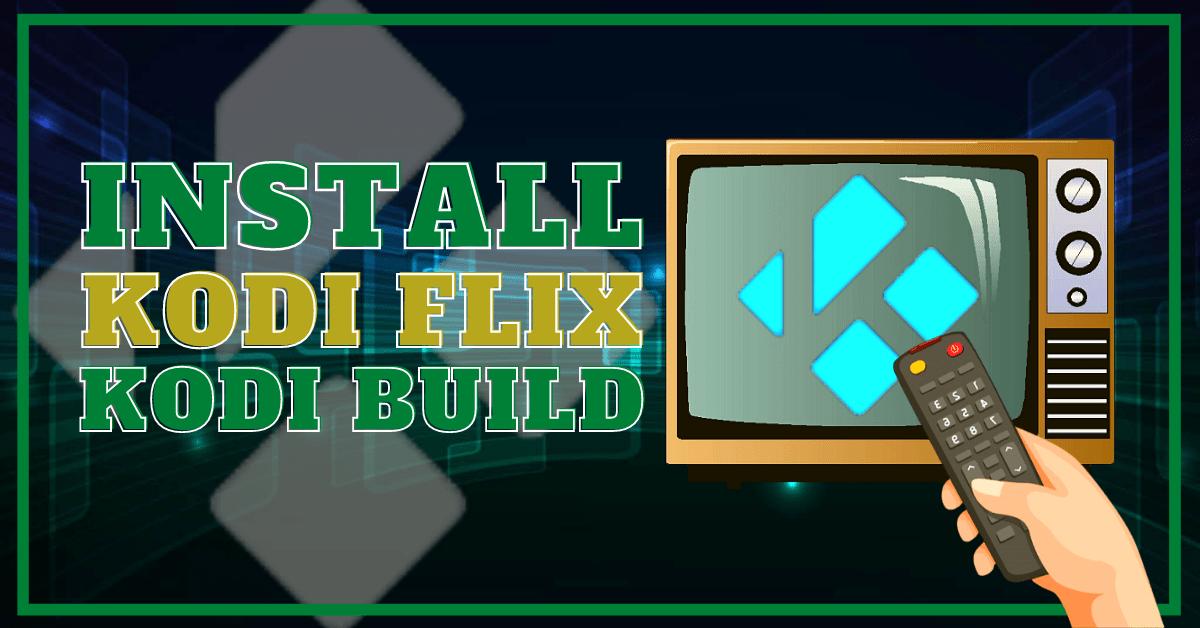 Install Kodi Flix Build 2020 Latest Edition