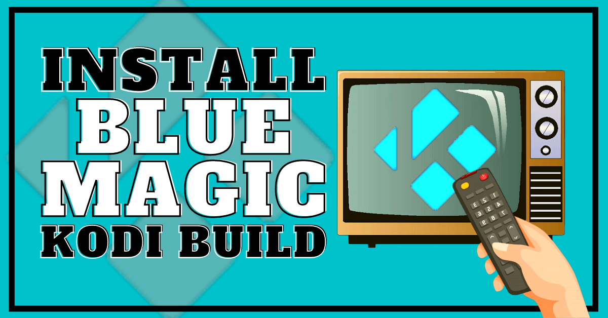 Install Blue Magic Build – Latest Update