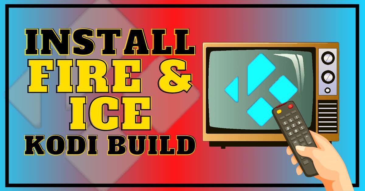 Install Fire and Ice Kodi Build – Latest Update