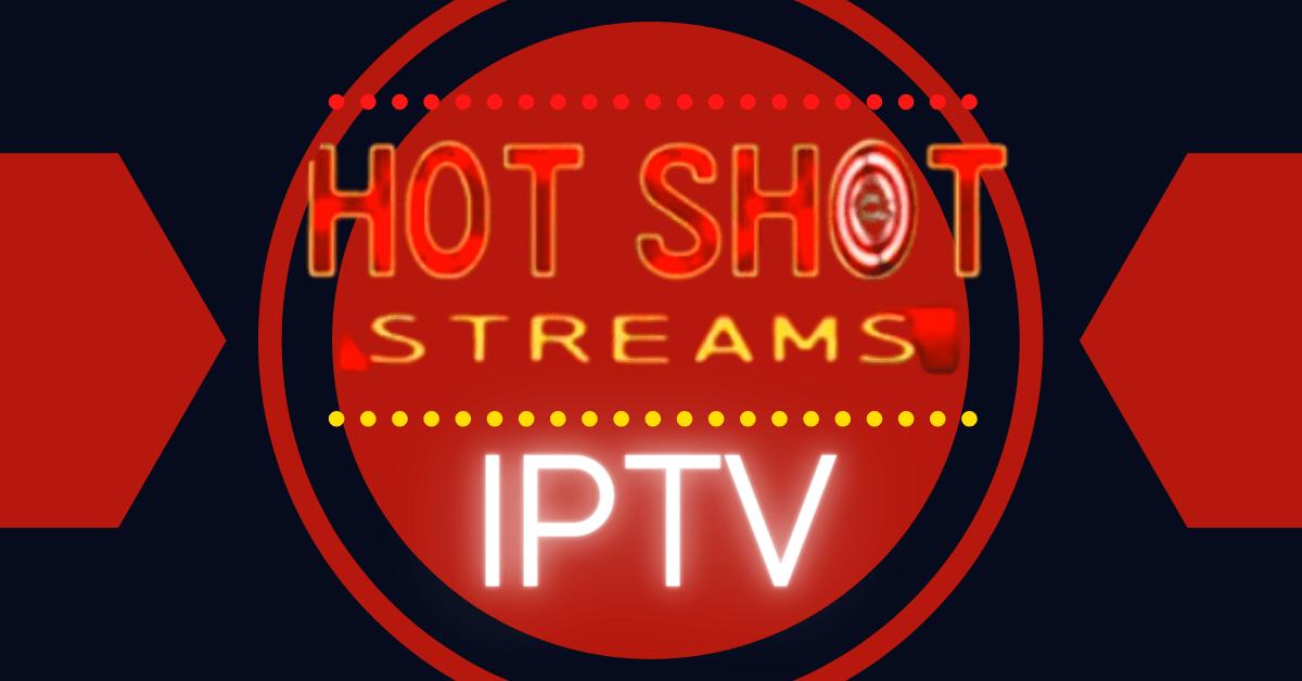 Hotshot Streams IPTV Review – 2021 Update
