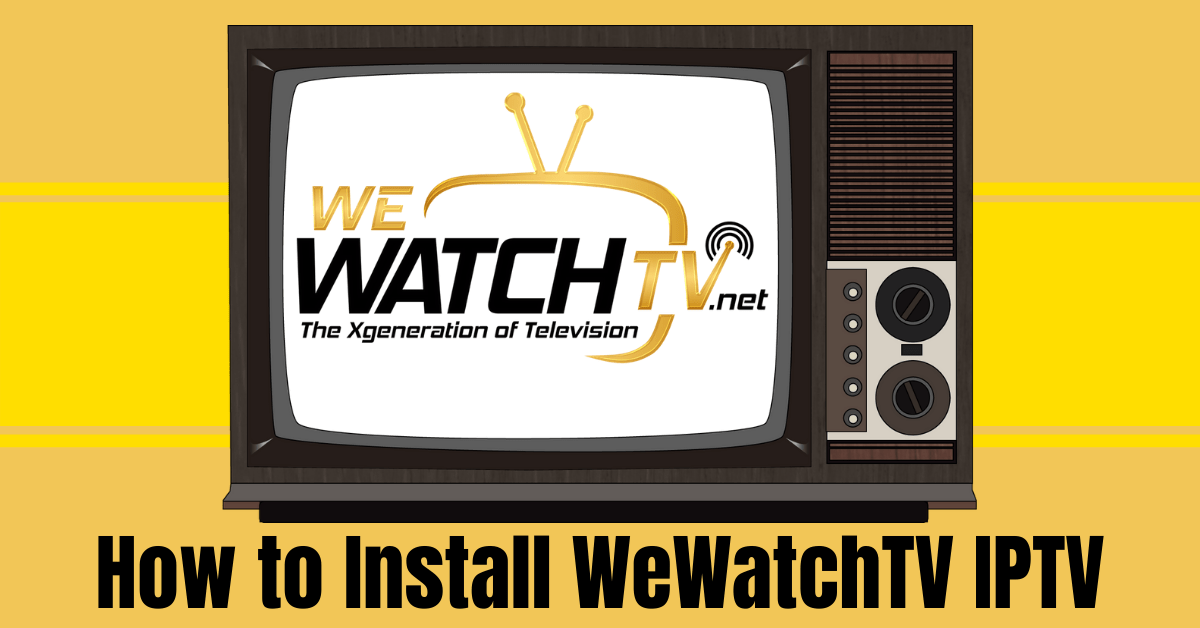 How to Install WeWatchTV IPTV – 2021 Guide
