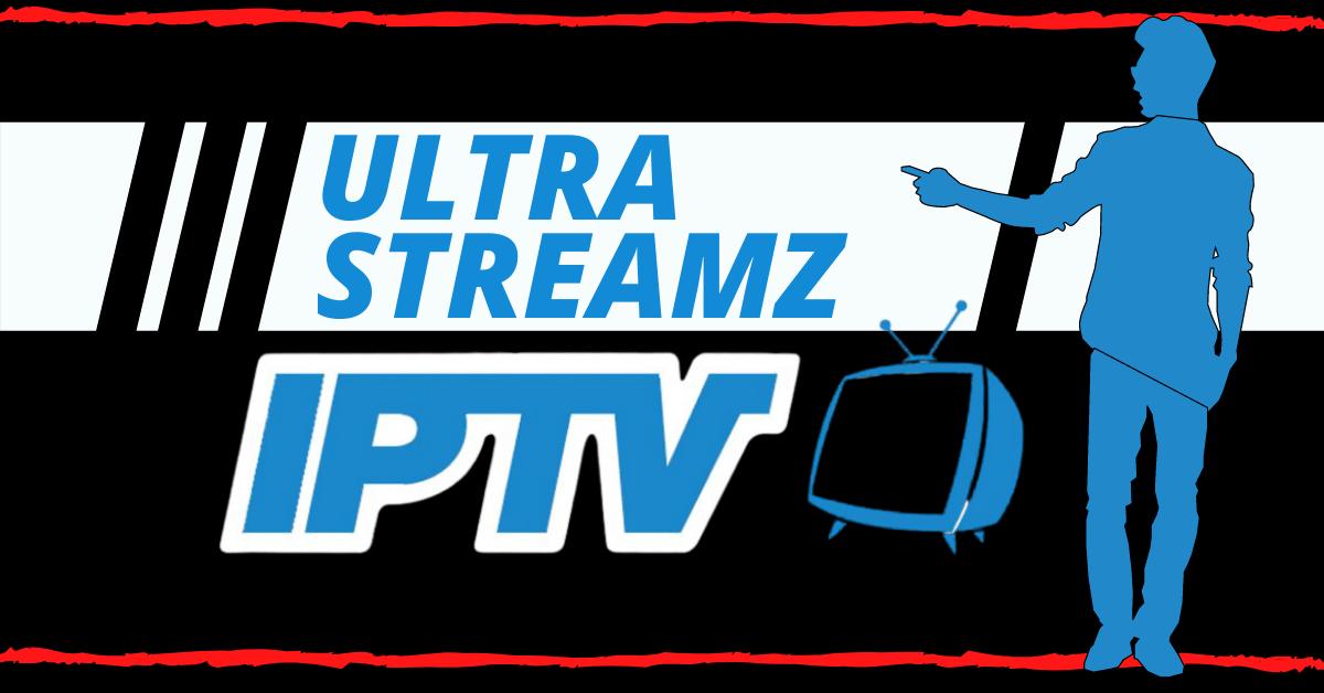 Ultra Streamz IPTV Review – 2021 Update