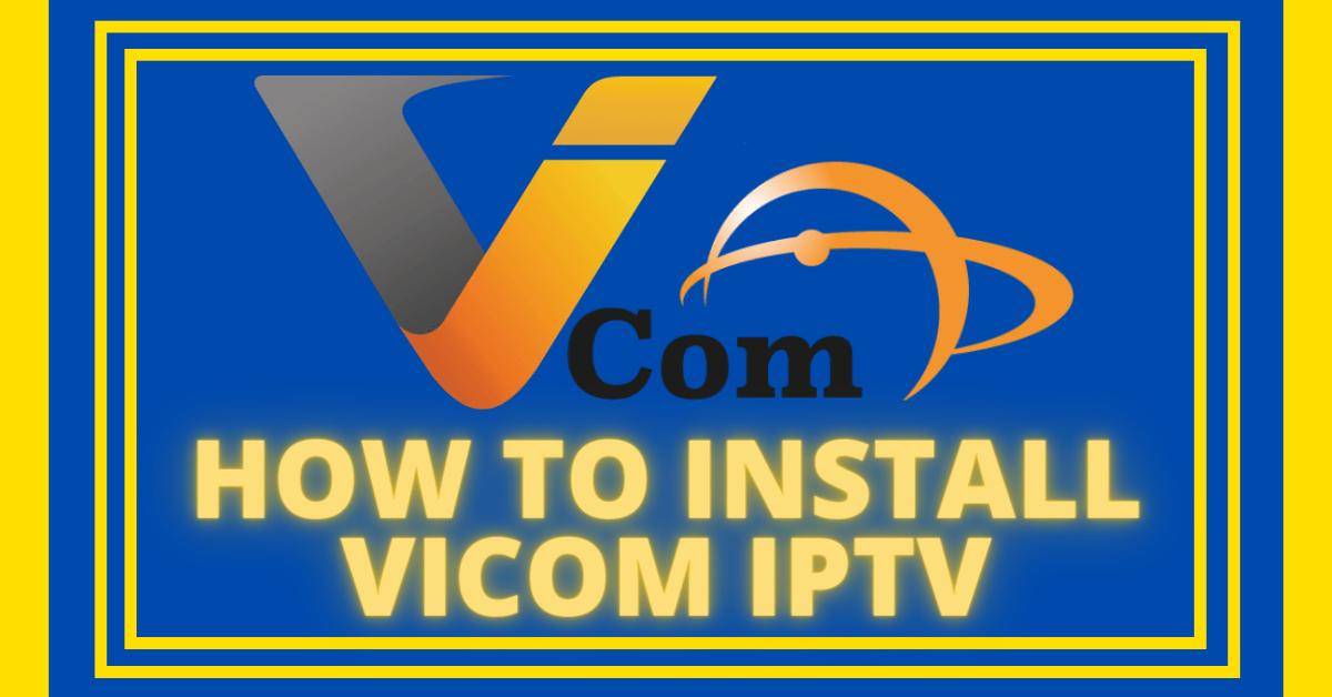 How to Install Vicom IPTV – 2021 Guide