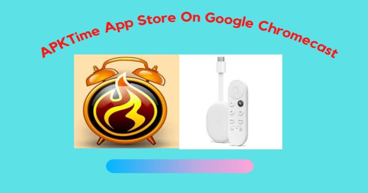 How To Install APKTime App Store On Google Chromecast