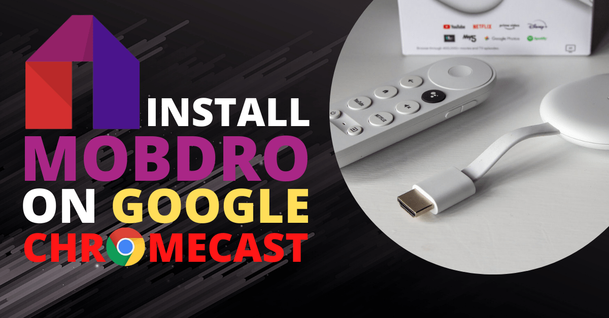 How To Install Mobdro On Google Chromecast