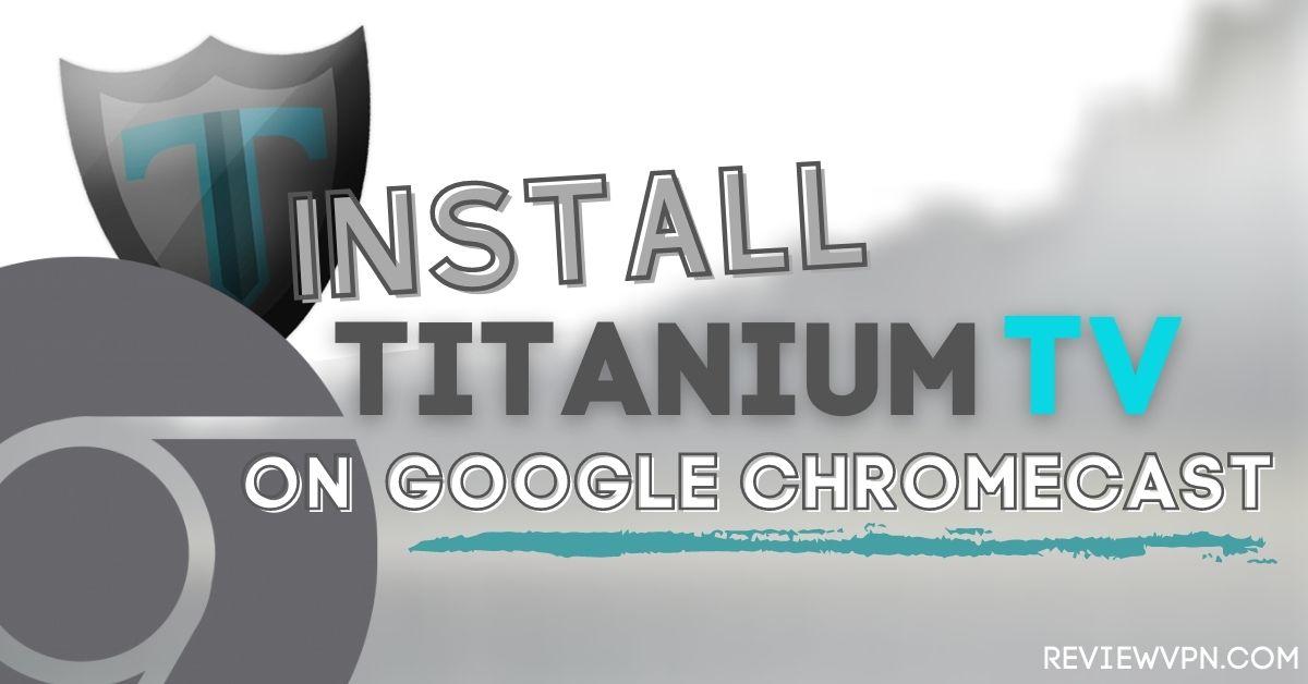 How To Install Titanium TV on Google Chromecast