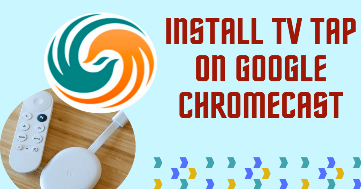 How To Install TV Tap On Google Chromecast