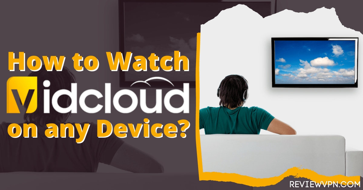 How To Watch Vidcloud on Any Device – Firestick, Android, IOS – 2021