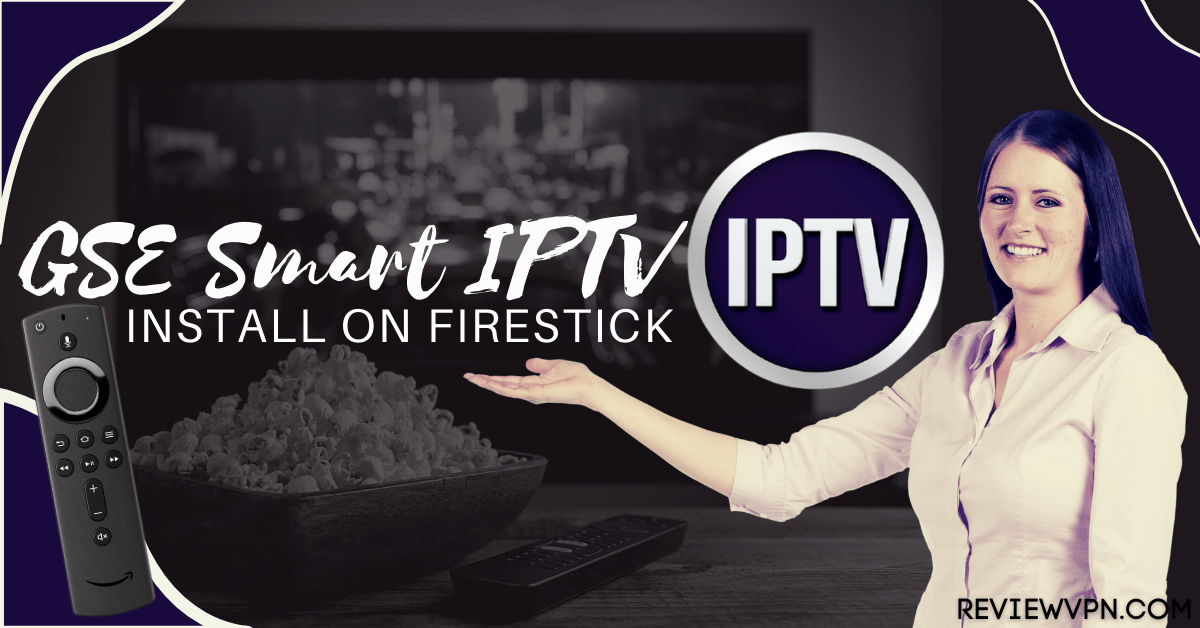 Install GSE Smart IPTV on Firestick – 2021 Edition