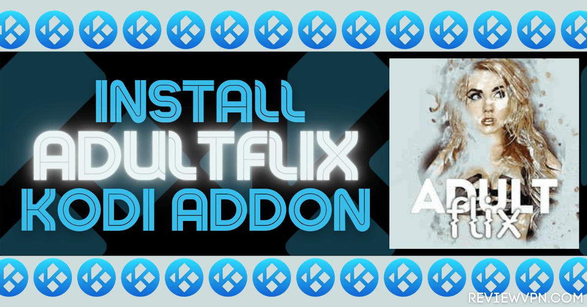 Install AdultFlix Kodi Addon