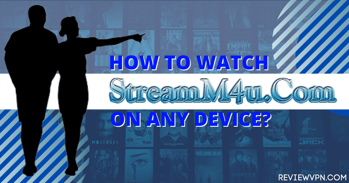 How to Watch StreamM4u on Any Device – Firestick, Android, IOS – 2021