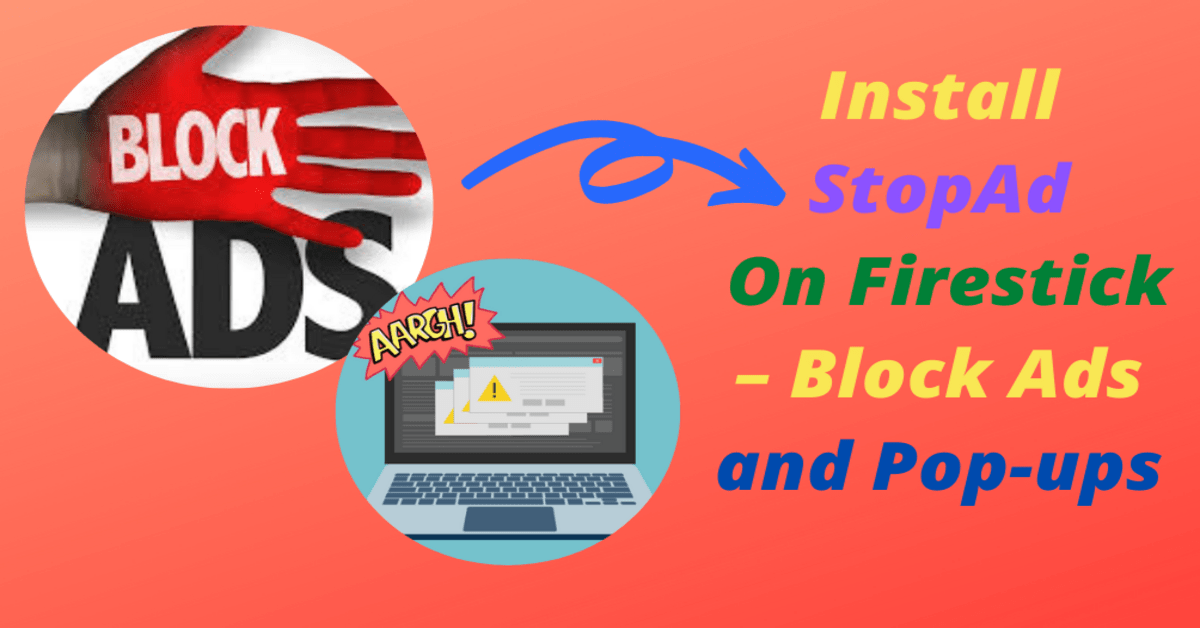 How To Install StopAd On Firestick – Block Ads and Pop-ups