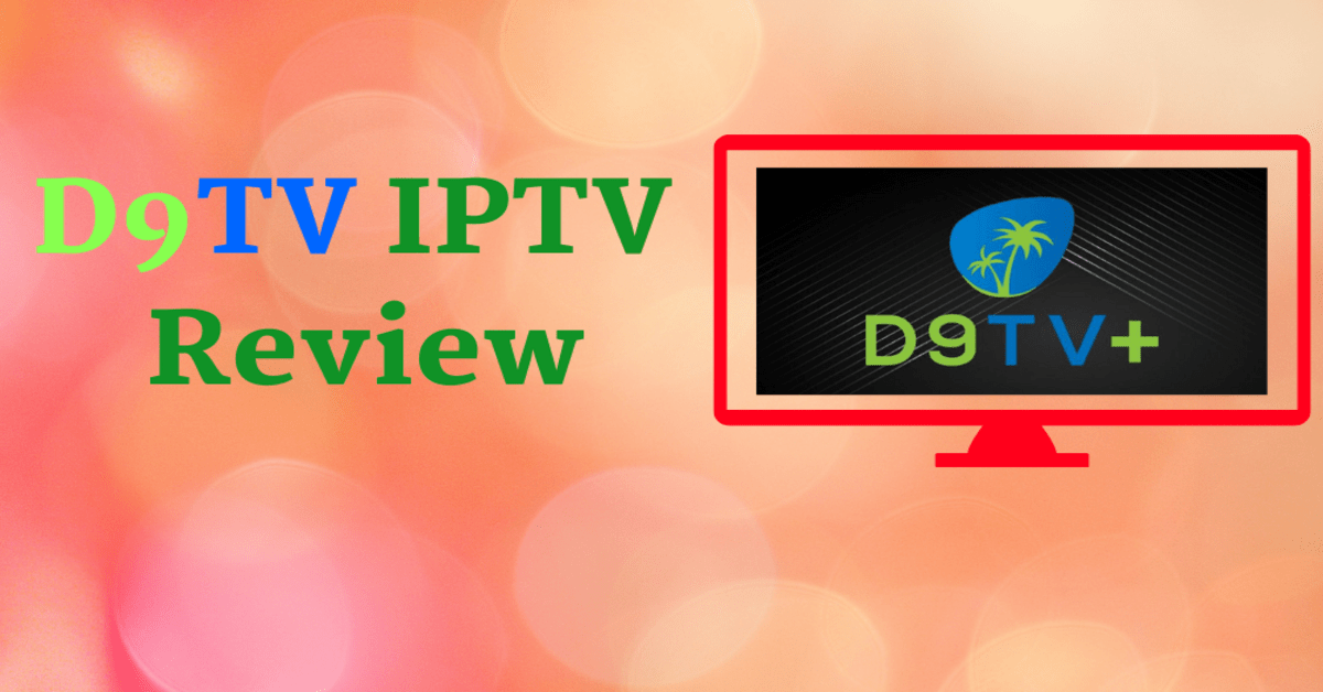 D9TV IPTV Review