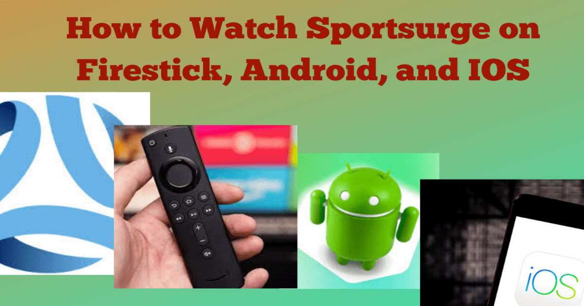 How to Watch Sportsurge on Firestick, Android, and IOS