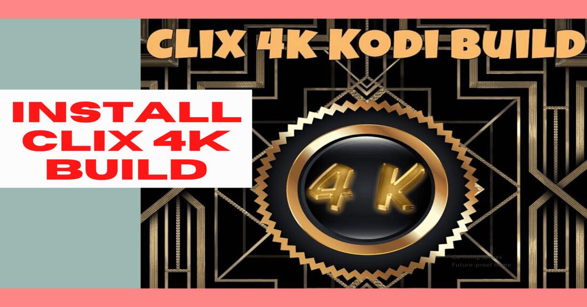 Install Clix 4K Build